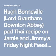 Hugh Bonneville (Lord Grantham Downton Abbey) pad Thai recipe on Jamie and Jimmy's Friday Night Feast | TV Foods