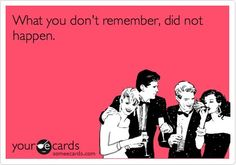 Party Rule #1!! #party #quotes #whatyoudon'trememberdidn'thappen