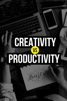 12 effective ways to be creative and productive at the same time