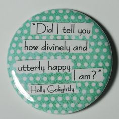 "Audrey Hepburn Pocket Mirror Breakfast at Tiffany's Movie Quote ""Did I tell you how divinely and utterly happy I am"" Holly Golightly. $5.00, via Etsy."