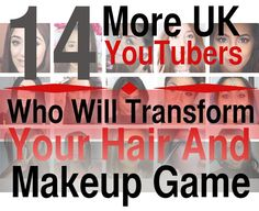 14 More UK YouTubers Who Will Transform Your Hair And Makeup Game