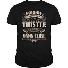THISTLE Nobody is perfect. But if you are THISTLE you're pretty damn close - THISTLE Tee Shirt, THISTLE shirt, THISTLE Hoodie, THISTLE Family, THISTLE Tee, THISTLE Name #gift #ideas #Popular #Everything #Videos #Shop #Animals #pets #Architecture #Art #Cars #motorcycles #Celebrities #DIY #crafts #Design #Education #Entertainment #Food #drink #Gardening #Geek #Hair #beauty #Health #fitness #History #Holidays #events #Home decor #Humor #Illustrations #posters #Kids #parenting #Men #Outdoors…