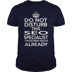 SEO SPECIALIST Do Not Disturb I Am Disturbed Enough Already T Shirts, Hoodies. Get it here ==► https://www.sunfrog.com/LifeStyle/SEO-SPECIALIST--DISTURB-T4-Navy-Blue-Guys.html?41382
