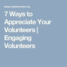7 Ways to Appreciate Your Volunteers | Engaging Volunteers