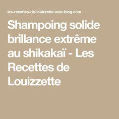Shampoing solide brillance extrême au shikakaï - Les Recettes de Louizzette