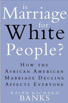 Bestseller Books Online Is Marriage for White People?: How the African American Marriage Decline Affects Everyone Ralph Richard Banks $17.13