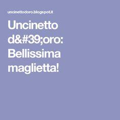 Uncinetto d'oro: Bellissima maglietta!
