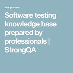 Software testing knowledge base prepared by professionals | StrongQA