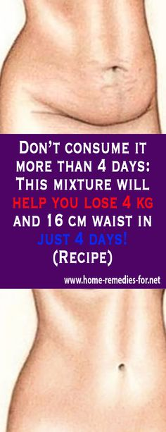 Don't consume it more than 4 days: This mixture will help you lose 4 kg and 16 cm waist in just 4 days! – (Recipe) - Home Remedies