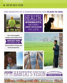 Habitat's vision: A world where everyone has a decent place to live. Read more at  http://magazine.habitat.org/stories/why-we-build-homes#vision.