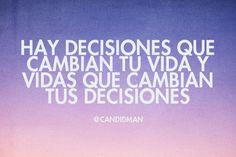 """""""Hay #Decisiones que cambian tu #Vida y vidas que cambian tus decisiones"""". @candidman #Frases #Reflexion"""