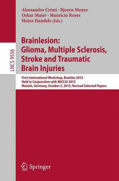 Brainlesion: Glioma, Multiple Sclerosis, Stroke and Traumatic Brain Injuries; First International Workshop, Brain...