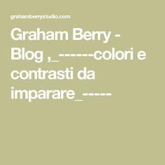 Graham Berry - Blog ,_------colori e contrasti da imparare_-----