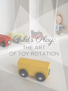 Rotating toys to re-spark a child's interest.