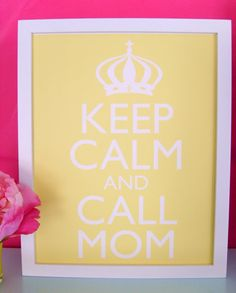 Story of my life. Keep Calm and Call Mom.