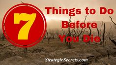 """""""Everybody Wants To Go to Heaven But Nobody Wants To Die."""" Create your bucket list of things to do before you die now then go out and do them every day. http://www.strategicsecrets.com/blog/7-things-to-do-before-you-die/"""