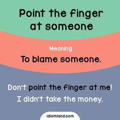 Idiom of the day: Point the finger at someone. Meaning: To blame someone. Example: Don't point the finger at me! I didn't take the money.