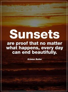 Inspirational Quotes Sunsets are proof that no matter what happens,