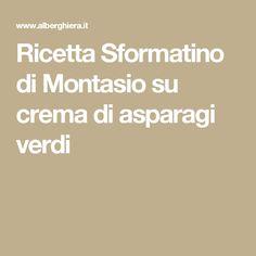 Ricetta Sformatino di Montasio su crema di asparagi verdi