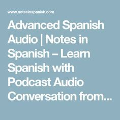 Advanced Spanish Audio | Notes in Spanish – Learn Spanish with Podcast Audio Conversation from Spain.
