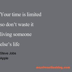 Your Time is Limited so Don't waste it living someone else's life - Steve Jobs - Apple