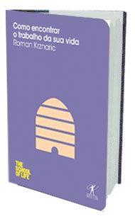 Como encontrar o trabalho da sua vida, Roman Krznaric