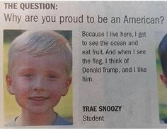 There is nothing wrong with likening our President Trump, and I love that this kid has a good head on his shoulders and isn't yet corrupted by our society, way to go for letting your opinion being heard. Lps, Donald Trump, Trump Is My President, Vice President, Raised Right, Greatest Presidents, 1 Live, Trump Train, God Bless America
