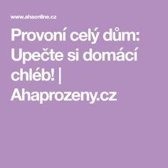 Provoní celý dům: Upečte si domácí chléb! | Ahaprozeny.cz