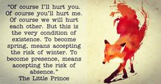 The Little Prince, Le Petit Prince, Der Kleine Prinz, Küçük Pren, De Kleine Prins Petit Prince Quotes, Little Prince Quotes, Fox Quotes, Movie Quotes, Life Quotes, Great Quotes, Quotes To Live By, Inspirational Quotes, Change Quotes