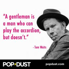 Wise words from #TomWaits...  www.popdust.com