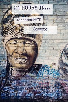 How to make the most of a 24-hour visit to Johannesburg and Soweto, South Africa.
