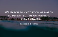 We march to victory or we march to defeat, but we go forward — only forward. - George R. Growth Quotes, Growth Hacking, Marketing Quotes, Growth Mindset, Victorious, Quote Of The Day, Quotes To Live By, Best Quotes, Digital Marketing