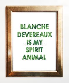 Are there boy dancers in your dreams? Do you mix margaritas in sailors' mouths? Are you fabulous 24/7? You just might be Blanche Devereaux.  Instant Download Print by The Glass Mountain on Etsy