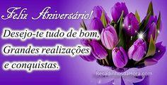 Feliz Aniversário! Desejo-te tudo de bom, grandes realizações e conquistas. #recadinhodahora #mensagem_de_aniversario