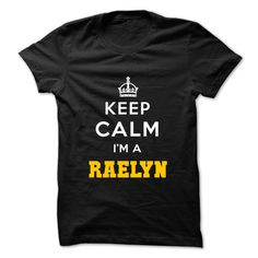 Keep Calm . Im A RAELYN - T-Shirt, Hoodie, Sweatshirt