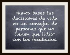 """""""Nunca bases tus decisiones de #Vida en los #Consejos de personas que no tienen que lidiar con los resultados."""" #Citas #Frases @Candidman"""