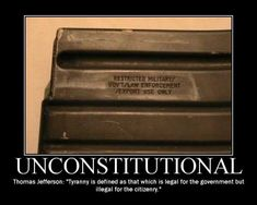 """Unconstitutional: Thomas Jefferson: """"Tyranny is defined as that which is legal for the government but illegal for the citizenry."""" We are so getting screwed by the tyrants. Molon Labe, Gun Rights, Political Quotes, Military Humor, Conservative Politics, Thomas Jefferson, Gun Control, 2nd Amendment, Founding Fathers"""