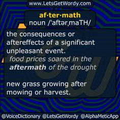 "aftermath 11/08/2016 GFX Definition of the Day af·ter·math noun /ˈaftərˌmaTH/ the #consequences or #aftereffects of a #significant #unpleasant #event ""food prices #soared in the aftermath of the drought"" new grass growing after mowing or harvest. #LetsGetWordy #dailyGFXdef #aftermath"