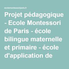 Projet pédagogique - Ecole Montessori de Paris - école bilingue maternelle et primaire - école d'application de l'Institut Supérieur Maria Montessori de Paris - 13 rue de la Grange Batelière 75009 Paris
