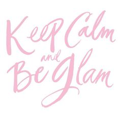 Keep Calm and Be Glam – slmissglambeauty