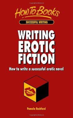 Writing Erotic Fiction: How to Write a Successful Erotic Novel - Pamela Rochford - eBook