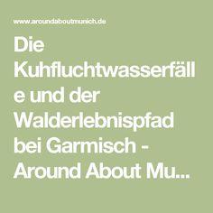 Die Kuhfluchtwasserfälle und der Walderlebnispfad bei Garmisch - Around About Munich