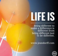 Being different to make a difference is different from being different just to be different.   www.jeandorff.com  #holisticliving #lifecoach #lifeis #dancecoach #wellbeing #inspirational