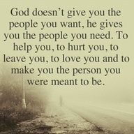 I so needed to see this right at this exact moment, after the week I have had. I need my aunt, Kim to help me, Tony & Bob, Susan & Ken to hurt & leave me & my uncle and brother to love me and all of that… it will make me the person I was meant to be Thank you Lord Jesus I ♥ you!