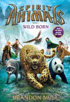 Wild Born (Spirit Animals Series #1) by Brandon Mull ----------- MUST READ.