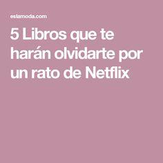 5 Libros que te harán olvidarte por un rato de Netflix