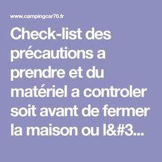 Check-list des précautions a prendre et du matériel a controler soit avant de fermer la maison ou l'equipememnt du camping-car avant le départ pour bien profiter de ses vadrouilles sans ennuis