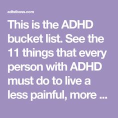 This is the ADHD bucket list. See the 11 things that every person with ADHD must do to live a less painful, more fun & exciting lifestyle.