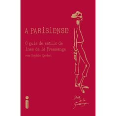 Livro - A Parisiense: o Guia de Estilo de Ines de la Fressange - Livros de Moda no Pontofrio.com