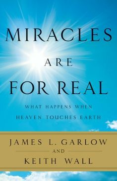 Miracles Are for Real: What Happens When Heaven Touches Earth by James L. Garlow. $10.80. 275 pages. Author: James L. Garlow. Publisher: Bethany House Publishers (November 1, 2011)